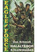 Haláltábor Kolumbiában - Schmidt, Dan