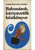 Babonások és kártyavetők kézikönyve - Schmidtné dr. Holló Erzsébet