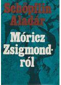 Móricz Zsigmondról - Schöpflin Aladár