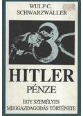 Hitler pénze - Schwarzwaller, Wulf C.