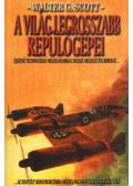 A világ legrosszabb repülőgépei - Scott, Walter G.
