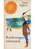 Karib-tengeri történetek - Seghers, Anna