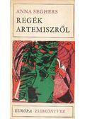 Regék Artemiszről - Seghers, Anna