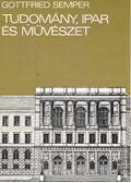 Tudomány, ipar és művészet - Semper, Gottfried