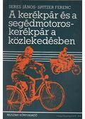 A kerékpár és a segédmotoroskerékpár a közlekedésben - Seres János, Spitzer Ferenc