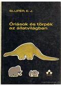 Óriások és törpék az állatvilágban - Slijper, E. J.