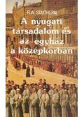 A nyugati társadalom és az egyház a középkorban - Southern, R.W.