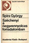 Széchenyi a negyvennyolcas forradalomban - Spira György