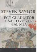 Egy gladiátor csak egyszer hal meg - Steven Saylor