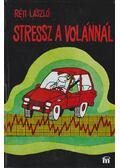 Stressz a volánnál - Réti László