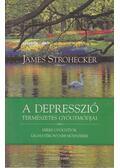 A depresszió természetes gyógymódjai - Strohecker, James, Shaw Strohecker, Nancy