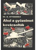 Ahol a győzelmet kovácsolták - Styemenko, Sz. M.