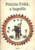 Pöttöm Frikk, a hegedűs - Sulyok Magda