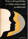 Népesedéspolitika - a világ népességi problémái - Szabady Egon dr.