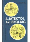 A játéktól az iskoláig - Szabó Pál