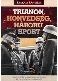 Trianon, honvédség, háború, sport - Szakály Sándor