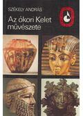 Az ókori Kelet művészete - Székely András
