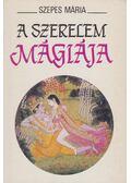 A szerelem mágiája - Szepes Mária