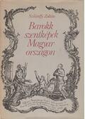 Barokk szentképek Magyarországon - Szilárdfy Zoltán