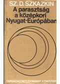 A parasztság a középkori Nyugat-Európában - Szkazkin, Sz.D.