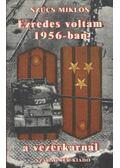 Ezredes voltam 1956-ban a vezérkarnál - Szücs Miklós