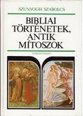 Bibliai történetek, antik mítoszok - Szunyogh Szabolcs