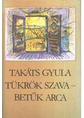 Tükrök szava - Betűk arca - Takáts Gyula