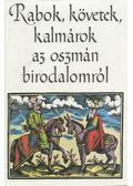 Rabok, követek, kalmárok az oszmán birodalomról - Tardy Lajos