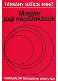 Magyar jogi népszokások - Tárkány Szűcs Ernő