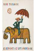 Elefánt az utcánkban - Tielsch, Ilse