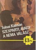 Szexparti, avagy a néma válasz - Tolnai Kálmán
