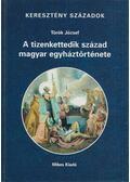 A tizenkettedik század magyar egyháztörténete - Török József