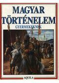 Magyar történelem gyermekeknek - Tóth Dóra