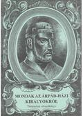 Mondák az Árpád-házi királyokról - Tóth Tamás