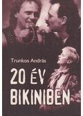 20 év Bikiniben - Trunkos András