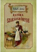 Katóka szakácskönyve - Tutsek Anna