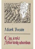 Egy jenki Arthur király udvarában - Twain, Mark