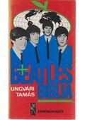 Beatles biblia - Ungvári Tamás
