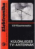 Különleges TV-antennák - V. P. Kiszmereskin