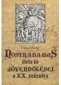 Nostradamus élete és jövendölései a XX. századra - Vághidi Ferenc