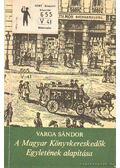 A Magyar Könyvkereskedők Egyletének alapítása - Varga Sándor