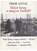Miért beteg a magyar futball? - Végh Antal