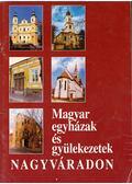 Magyar egyházak és gyülekezetek Nagyváradon - Veres Kovács Attila, Szilágyi Aladár