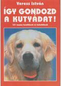 Így gondozd a kutyádat! - Veress István