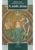 A zsidó Jézus - Vermes Géza