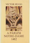 A párizsi Notre-Dame / 1482 - Victor Hugo