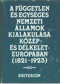 A független és egységes nemzeti államok kialakulása Közép- és Délkelet-Európában (1821-1923) - Viorica Moisuc, Ion Calafeteanu