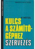 Kulcs a számítógéphez - Szervezés - W. Weitzel