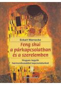 Feng shui a párkapcsolatban és a szerelemben - Warnecke, Eckart