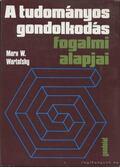 A tudományos gondolkodás fogalmi alapjai - Wartofsky, Marx W.
